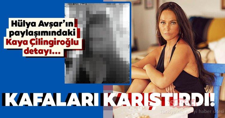 Hülya Avşar son paylaşımıyla kafaları karıştırdı! İşte Hülya Avşar'ın fotoğrafındaki Kaya Çilingiroğlu detayı...