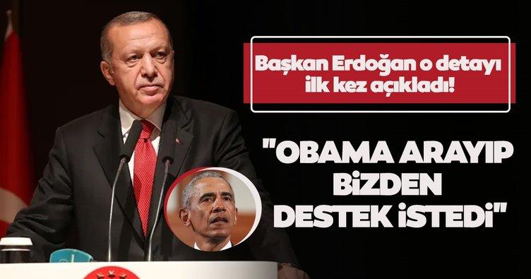 Son dakika: Başkan Erdoğan o detayı ilk kez açıkladı: Obama arayıp destek istedi