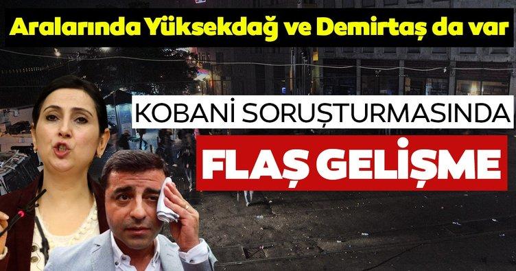 SON DAKİKA HABERİ: Kobani soruşturmasında flaş gelişme! Aralarında Selahattin Demirtaş da var