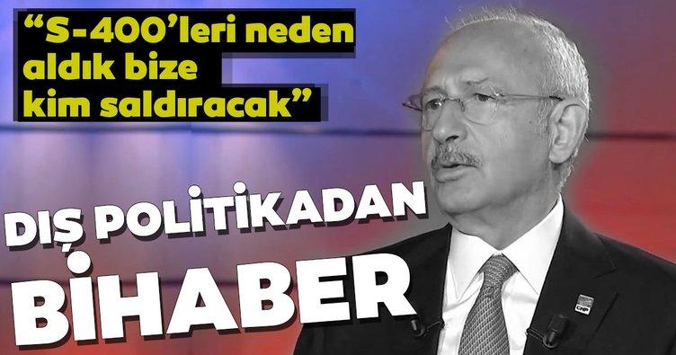 Kılıçdaroğlu'ndan skandal S-400 açıklaması! Bize kim saldıracak?