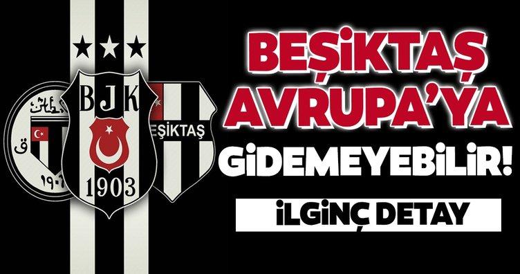 Beşiktaş Avrupa'ya gidemeyebilir! İlginç detay