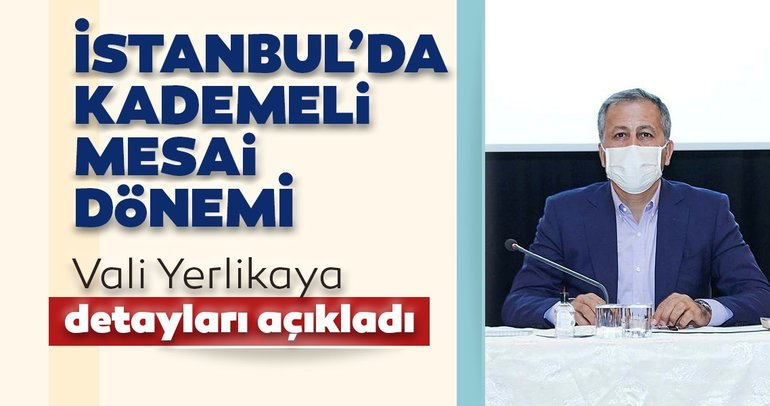 Son dakika: İstanbul Valisi Ali Yelikaya açıkladı: İstanbul'da kademeli mesai dönemi