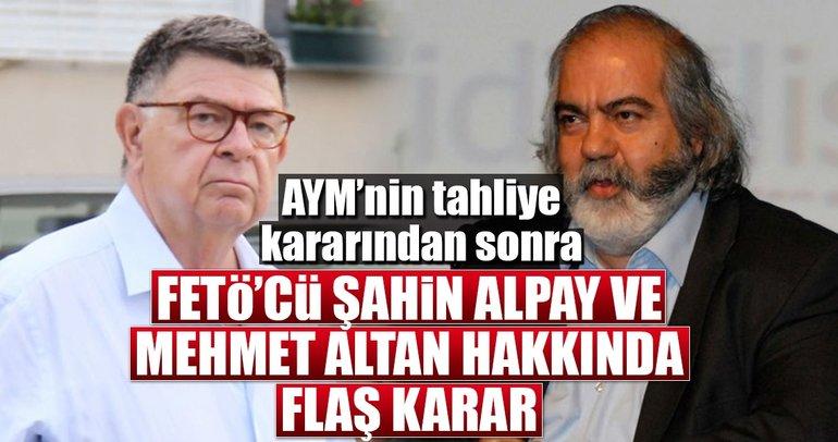 Şahin Alpay ve Mehmet Altan tutuklu yargılanacak