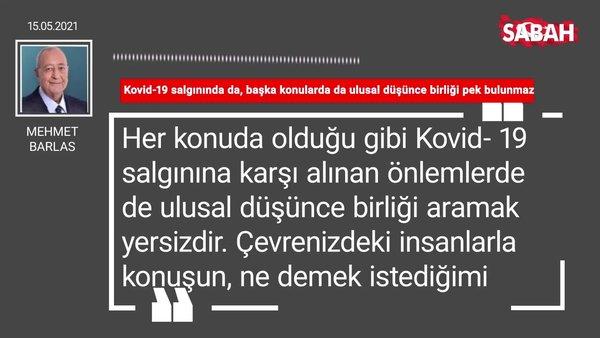 Mehmet Barlas | Kovid-19 salgınında da, başka konularda da ulusal düşünce birliği pek bulunmaz