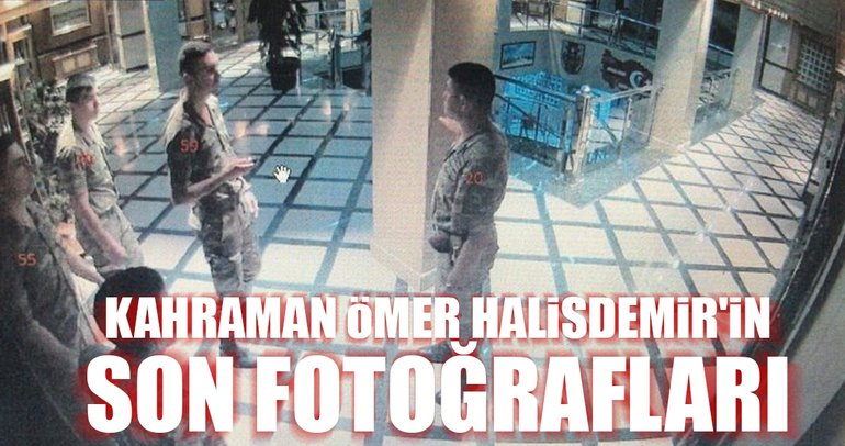 Kahraman Astsubay Ömer Halisdemir'in son fotoğrafları ortaya çıktı