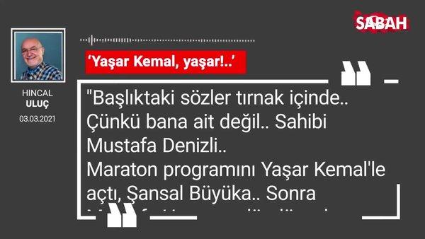 Hıncal Uluç | 'Yaşar Kemal, yaşar!..'