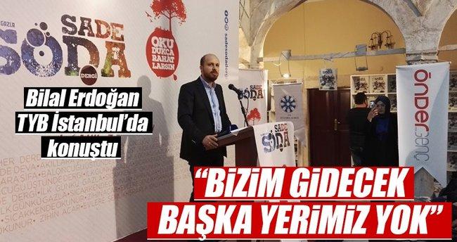 Bilal Erdoğan: Bizim gidecek başka yerimiz yok