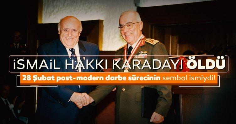 SON DAKİKA: Post-modern darbe sürecinin kritik isimlerinden eski Genelkurmay Başkanı İsmail Hakkı Karadayı öldü!
