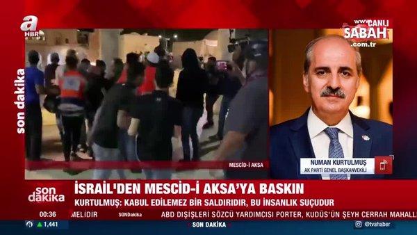 AK Parti Genel Başkanvekili Numan Kurtulmuş A Haber canlı yayınında İsrail'in Mescid-i Aksa saldırısına sert tepki gösterdi.
