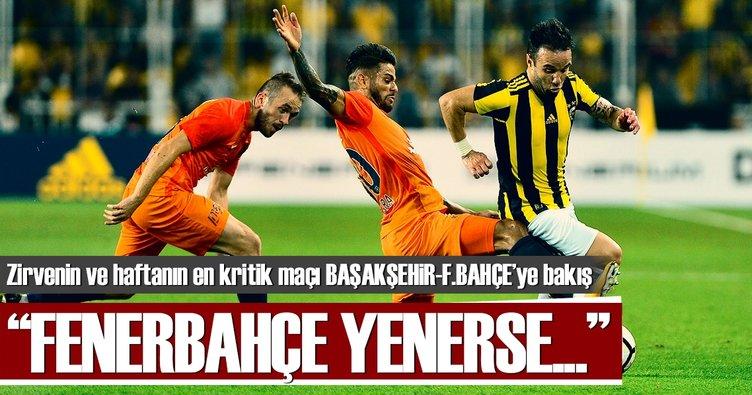 Zirvenin ve haftanın en kritik maçı Başakşehir-F.Bahçe'ye bakış