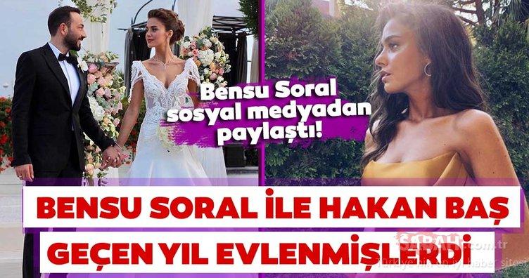 Bensu Soral sosyal medyadan paylaştı! Bensu Soral ile Hakan Baş geçen yıl evlenmişlerdi!