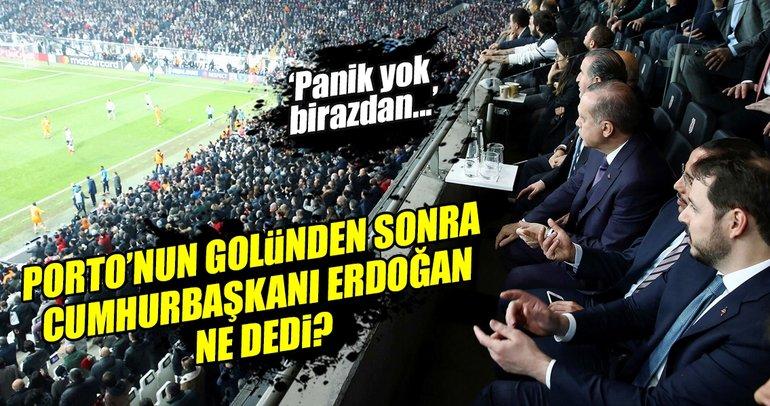 Cumhurbaşkanı Erdoğan, Porto'nun golünden sonra ne dedi?