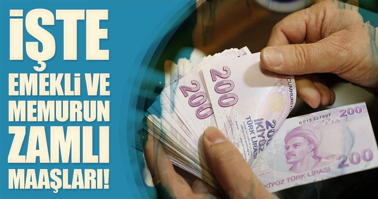 İşte emekli ve memurun zamlı maaşları...