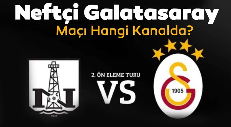 Neftçi Galatasaray maçı hangi kanalda? Neftçi Galatasaray maçı ne zaman, saat kaçta ve hangi kanada?