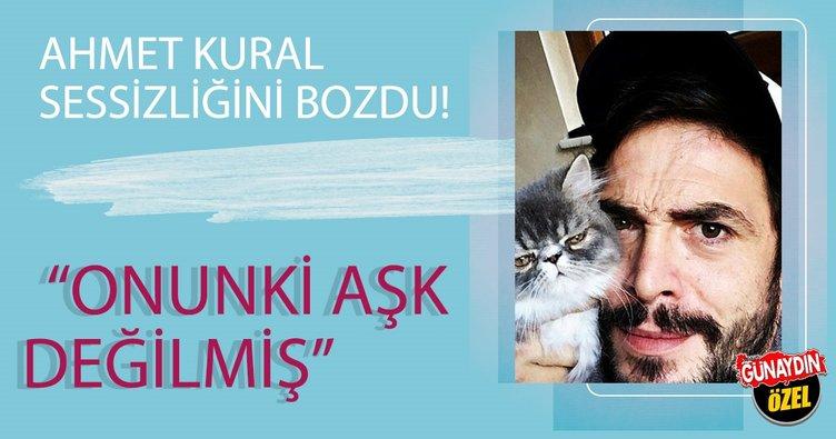 Ahmet Kural: 'Onunki aşk değilmiş!'