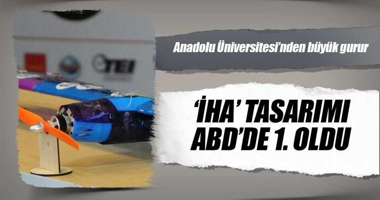 Anadolu Üniversitesinin 'İHA' tasarımı ABD'de 1. oldu