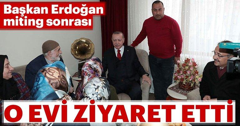 Başkan Erdoğan miting sonrası o evi ziyaret etti