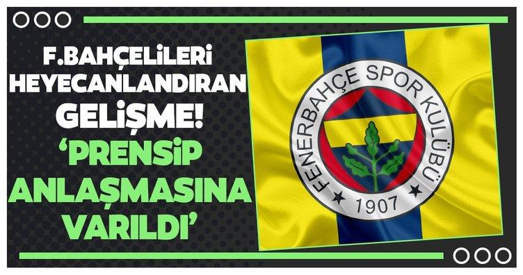 Fenerbahçelileri heyecanlandıran haber! 'Prensip anlaşmasına varıldı'