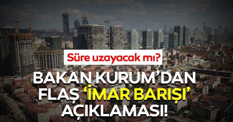 Çevre ve Şehircilik Bakanı Murat Kurum'dan flaş 'İmar Barışı' açıklaması! İmar Barışı süresi uzayacak mı?