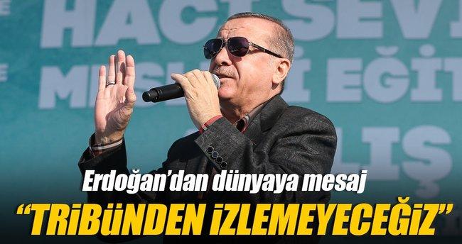 Erdoğan: Tribünden izlemeyeceğiz
