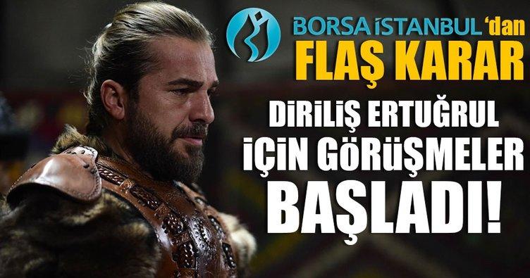 Borsa İstanbul'dan flaş karar! Diriliş Ertuğrul için görüşmeler başladı