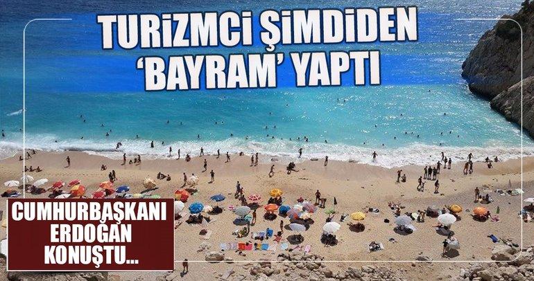 Cumhurbaşkanı Erdoğan tatil için konuştu! Turizmciler şimdiden bayram yaptı...