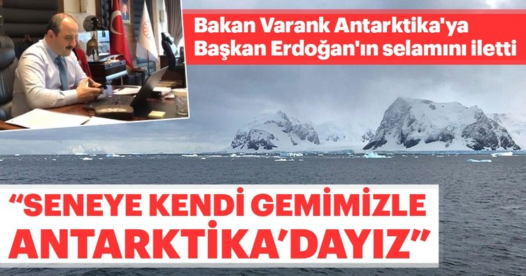 Bakan Varank Antarktika'ya Başkan Erdoğan'ın selamını iletti