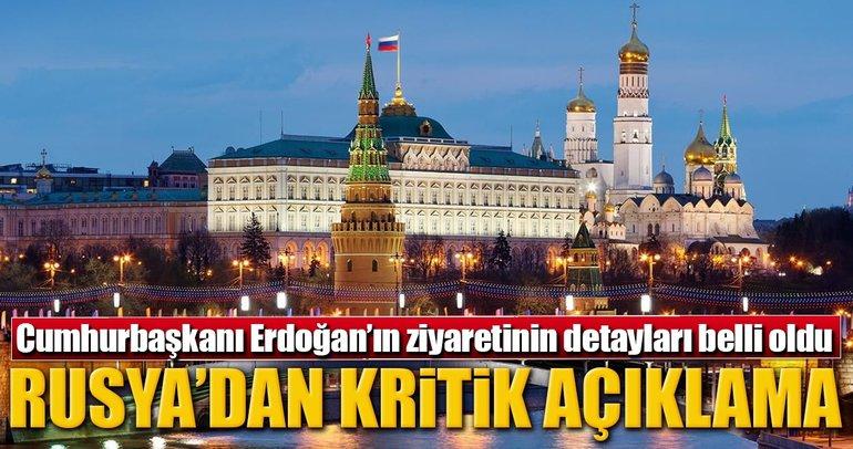 Kremlin'den Erdoğan'ın ziyaretine ilişkin kritik açıklama