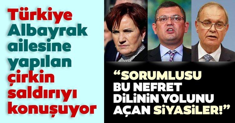 Türkiye Albayrak ailesine yapılan çirkin saldırıyı konuşuyor: Sorumlusu bu nefret dilinin yolunu açan siyasiler