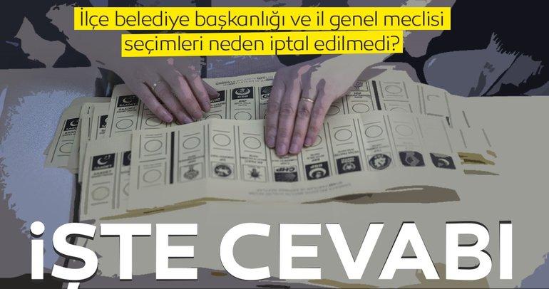 Ä°lçe belediye baÅ?kanlıÄ?ı ve il genel meclisi seçimleri iptal edilmedi çünkü...