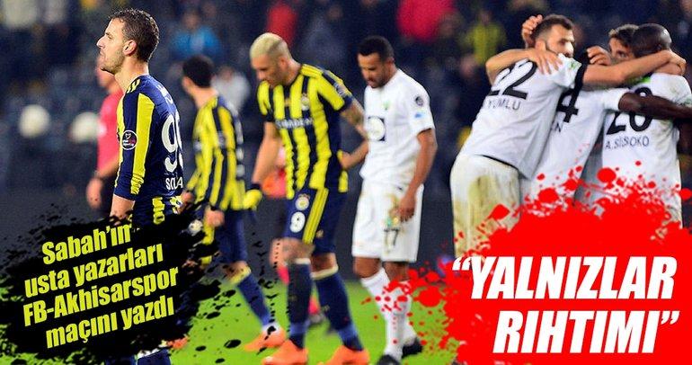 Yazarlar Fenerbahçe-Akhisarspor maçını yorumladı