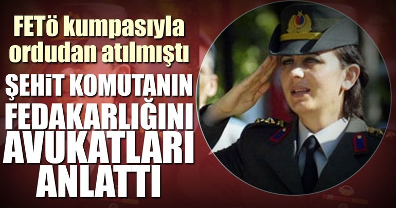 Şehit komutan FETÖ kumpasıyla ordudan atılmıştı