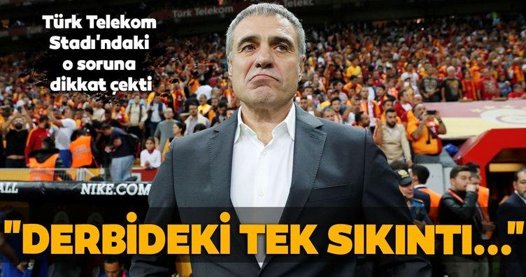 Ersun Yanal: Derbideki tek sıkıntı...
