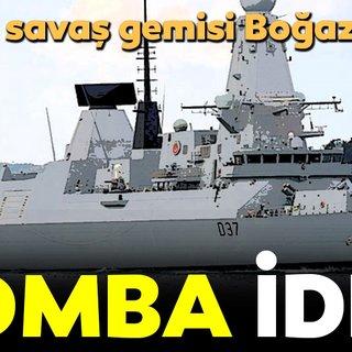 Bomba iddia İngiliz savaş gemisi Boğaz'dan geçti
