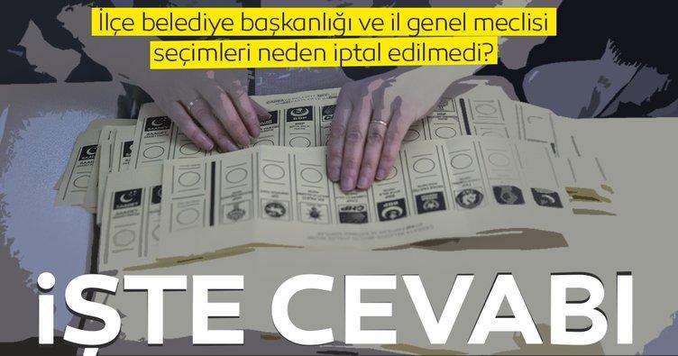 İlçe belediye başkanlığı ve il genel meclisi seçimleri iptal edilmedi çünkü...