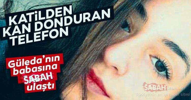 Üniversite öğrencisi Güleda Cankel'in vahşice katledilmesi hakkında son dakika haberi: Katilden kan donduran telefon