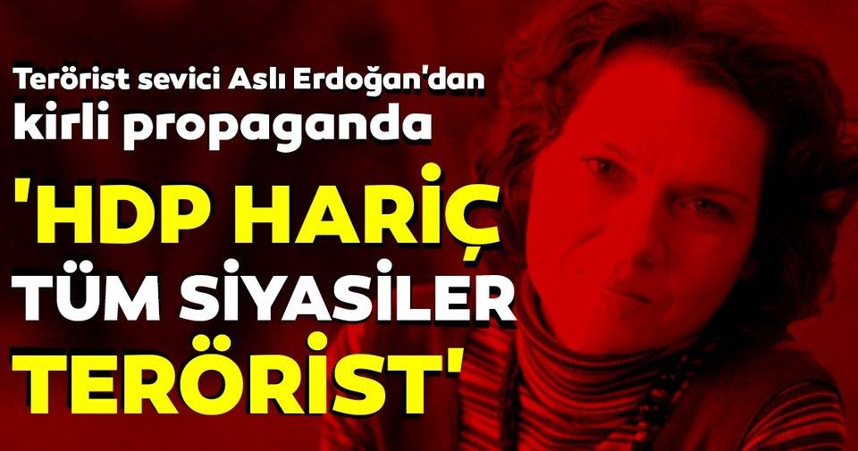 Son dakika: Terörist sevici Aslı Erdoğan'dan kirli propaganda!