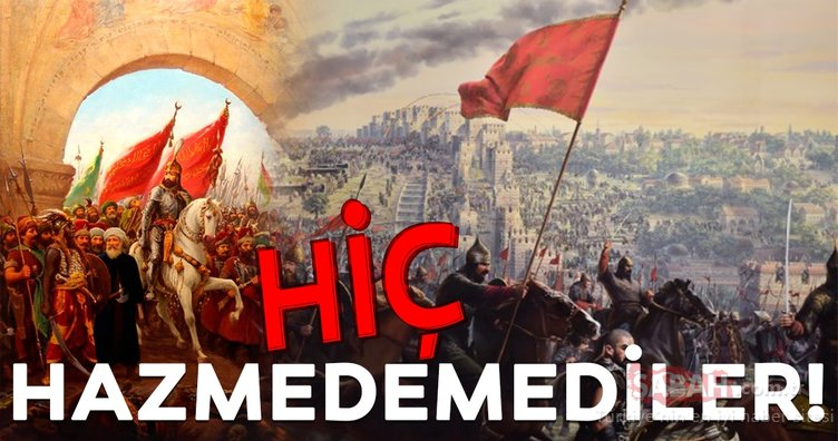 İstanbul'un fethini hiç hazmedemediler!