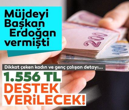 Müjdeyi Başkan Erdoğan vermişti: 1.556 TL destek verilecek! Dikkat çeken ayrıntı...
