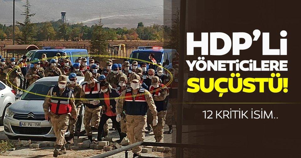 Terörden gözaltına alınan HDP'li yöneticilerle ilgili son dakika gelişmesi: Terör savcısı...