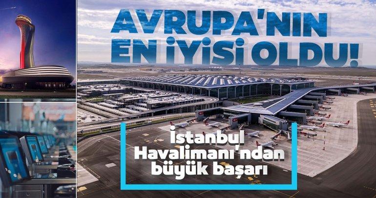 İstanbul Havalimanı'ndan büyük başarı! Avrupa'nın en iyisi oldu