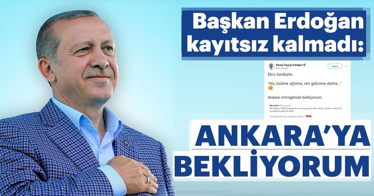 Başkan Erdoğan kayıtsız kalmadı, Ebru'yu mitinge davet etti