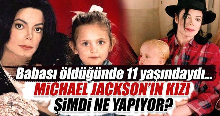 Babası öldüğünde 11 yaşındaydı...Michael Jackson'ın kızı şimdi ne yapıyor?