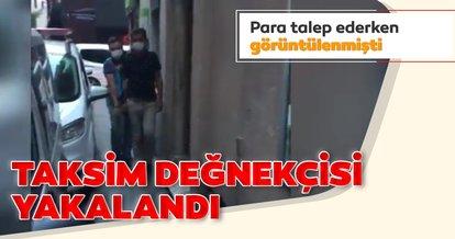 Taksim değnekçisi yakalandı