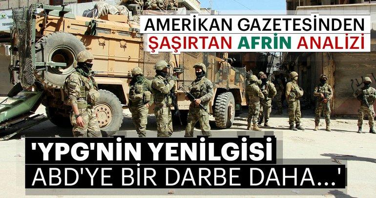 Amerikan gazetesinden şaşırtan Afrin analizi: YPGnin yenilgisi ABDye bir darbe daha...