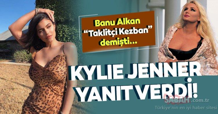 Kylie Jenner Banu Alkan'a yanıt verdi! Afrodit Banu Alkan Kylie Jenner'a Seni taklitçi Kezban demişti...