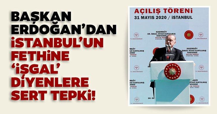 SON DAKİKA! Başkan Erdoğan'dan İstanbul'un fethine 'işgal' diyenlere sert tepki