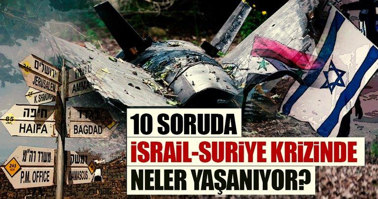 10 Soruda İsrail-Suriye krizinde neler yaşanıyor?