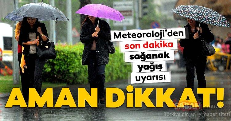 Meteoroloji'den bu iller için son dakika hava durumu ve sağanak yağış uyarısı geldi! Bu günlere dikkat!