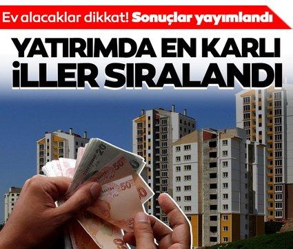Ev alacaklar dikkat! Yatırımda en karlı iller sıralandı: Bakın İstanbul kaçıncı sırada!